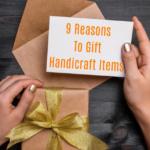 Reasons To Gift Handicraft Items
