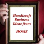 Craft Business Ideas from Home